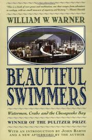 BEAUTIFUL SWIMMERS: Watermen, Crabs and the Chesapeake Bay by William W. Warner