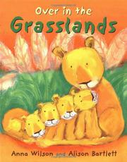 OVER IN THE GRASSLANDS by Anna Wilson