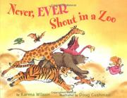 NEVER, EVER SHOUT IN A ZOO by Karma Wilson