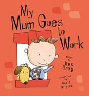MY MUM GOES TO WORK by Kes Gray