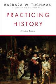 PRACTICING HISTORY by Barbara W. Tuchman
