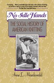 NO IDLE HANDS: The Social History of American Knitting by Anne L. Macdonald
