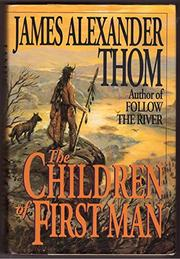 THE CHILDREN OF FIRST MAN by James Alexander Thom