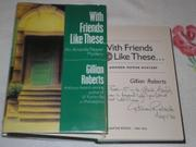 WITH FRIENDS LIKE THESE... by Gillian Roberts