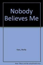 NOBODY BELIEVES ME by Molly Katz
