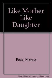 LIKE MOTHER, LIKE DAUGHTER by Marcia Rose