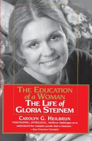 THE EDUCATION OF A WOMAN: The Life of Gloria Steinem by Carolyn G. Heilbrun