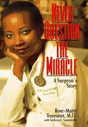 NEVER QUESTION THE MIRACLE by Rose-Marie Toussaint
