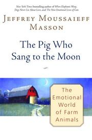 THE PIG WHO SANG TO THE MOON by Jeffrey Moussaieff Masson