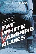 FAT WHITE VAMPIRE BLUES by Andrew Fox