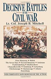 DECISIVE BATTLES OF THE CIVIL WAR by Lt. Col. Joseph Mitchell