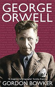 GEORGE ORWELL by Gordon Bowker