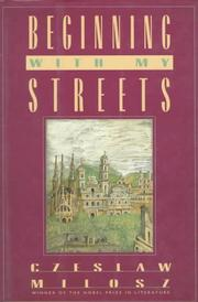 BEGINNING WITH MY STREETS by Czeslaw Milosz