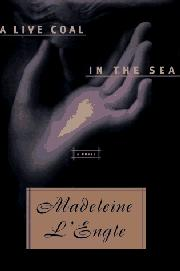 A LIVE COAL IN THE SEA by Madeleine L'Engle