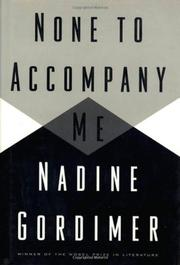 NONE TO ACCOMPANY ME by Nadine Gordimer