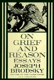 ON GRIEF AND REASON by Joseph Brodsky