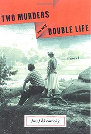 TWO MURDERS IN MY DOUBLE LIFE by Josef Škvorecký