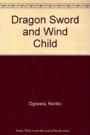 DRAGON SWORD AND WIND CHILD by Noriko Ogiwara