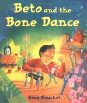 BETO AND THE BONE DANCE by Gina Freschet