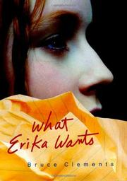WHAT ERIKA WANTS by Bruce Clements