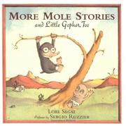 MORE MOLE STORIES AND LITTLE GOPHER, TOO by Lore Segal