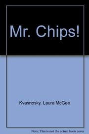 MR. CHIPS! by Laura McGee Kvasnosky