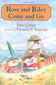 ROSE AND RILEY COME AND GO by Jane Cutler