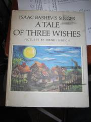 A TALE OF THREE WISHES by Isaac Bashevis Singer