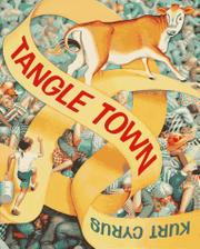 TANGLE TOWN by Kurt Cyrus