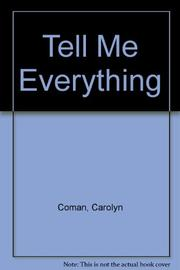 TELL ME EVERYTHING by Carolyn Coman