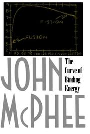 THE CURVE OF BINDING ENERGY by John McPhee