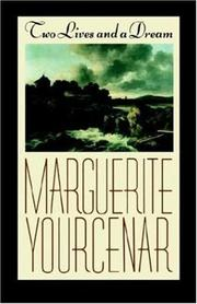 TWO LIVES AND A DREAM by Marguerite Yourcenar