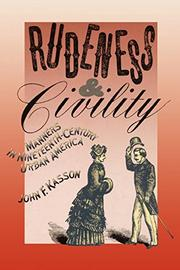 RUDENESS AND CIVILITY: Manners in Nineteenth-Century Urban America by John F. Kasson
