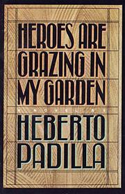 HEROES ARE GRAZING IN MY GARDEN by Heberto Padilla
