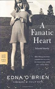 A FANATIC HEART: Selected Stories by Edna O'Brien