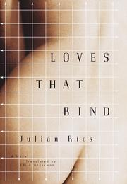 LOVES THAT BIND by Julián Ríos