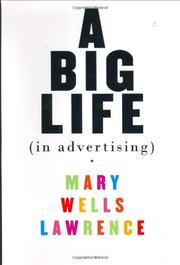 A BIG LIFE (IN ADVERTISING) by Mary Wells Lawrence