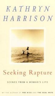 SEEKING RAPTURE by Kathryn Harrison