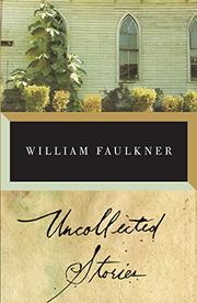 UNCOLLECTED STORIES OF WILLIAM FAULKNER by William Faulkner