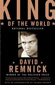 KING OF THE WORLD: Muhammad Ali and the Rise of an American Hero by David Remnick