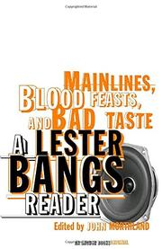MAINLINES, BLOOD FEASTS, AND BAD TASTE by Lester Bangs