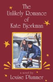THE UNLIKELY ROMANCE OF KATE BJORKMAN by Louise Plummer