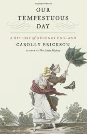 OUR TEMPESTUOUS DAY: A History of Regency England by Carolly Erickson