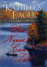 YOU NEVER CAN TELL by Kathleen Eagle