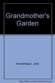 GRANDMOTHER'S GARDEN by John Archambault