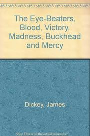 THE EYE-BEATERS, BLOOD, VICTORY, MADNESS, BUCKHEAD AND MERCY by James Dickey