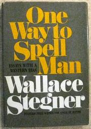 ONE WAY TO SPELL MAN by Wallace Stegner