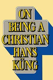 ON BEING A CHRISTIAN by Hans KÃœng