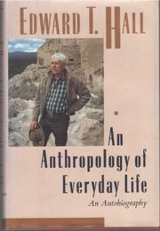 AN ANTHROPOLOGY OF EVERYDAY LIFE by Edward T. Hall