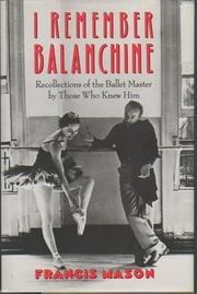I REMEMBER BALANCHINE by Francis Mason
